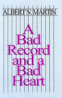 A Bad Record and a Bad Heart Albert N Martin