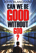 Can We Be Good Without God John Blanchard
