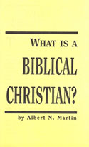 What Is a Biblical Christian Albert N Martin